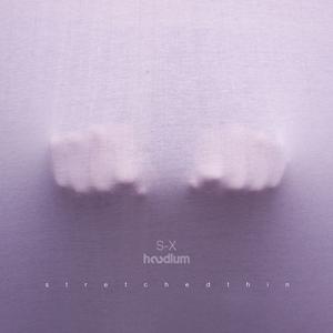 S X/HOODLUM - Stretched Thin