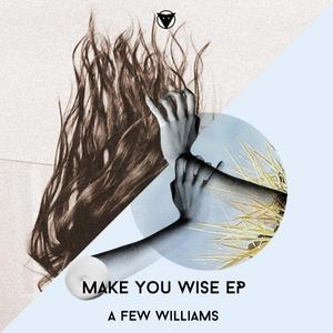 A FEW WILLIAMS - Make You Wise EP