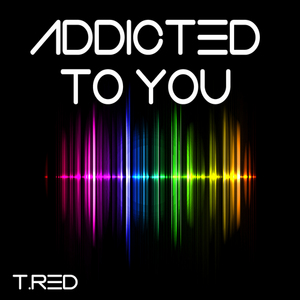 T RED - Addicted To You