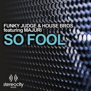 FUNKY JUDGE/HOUSE BROS feat MAJURI - So Fool