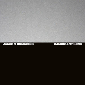 JAMIE N COMMONS - Immigrant Song