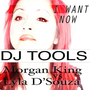 KING, Morgan vs LYLA DSOUZA - I Want Now DJ Tools