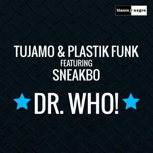 TUJAMO/PLASTIK FUNK feat SNEAKBO - Dr. Who