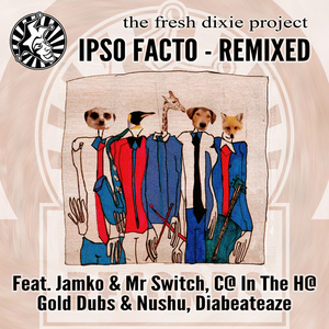 THE FRESH DIXIE PROJECT - Ipso Facto - Remixed