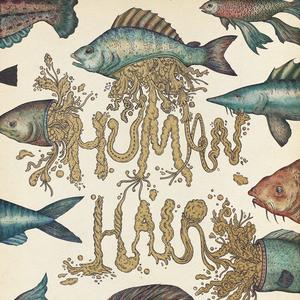 HUMAN HAIR - My Life As A Beast & Lowly Form