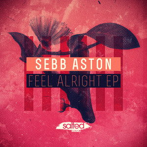 ASTON, Sebb - Feel Alright EP