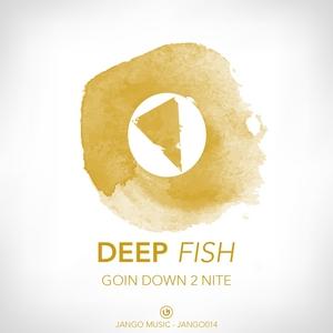 DEEP FISH - Goin Down 2 Nite