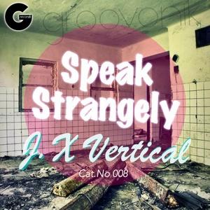 JX VERTICAL - Speak Strangely