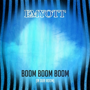 EMYOTT - Boom Boom Boom (In Our Room)