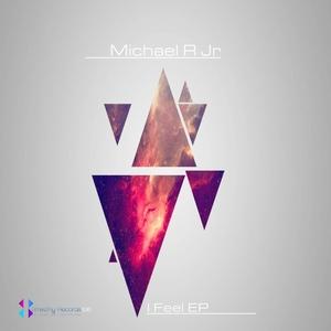 MICHAEL R JR - I Feel EP