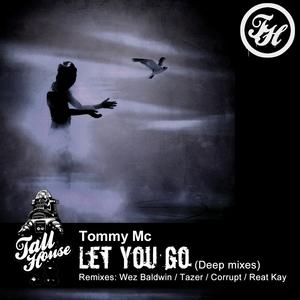 MC, Tommy - Let You Go (Deep mixes)