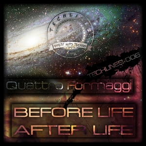 QUATTRO FORMAGGI - Before Life, After Life
