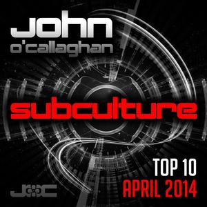 JOHN O'CALLAGHAN/VARIOUS - Subculture Top 10 April 2014