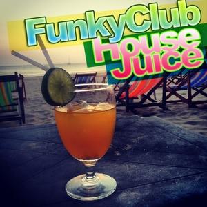VARIOUS - FunkyClub House Juice