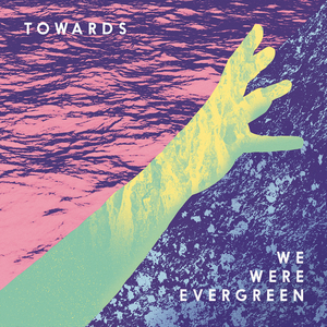 WE WERE EVERGREEN - Towards