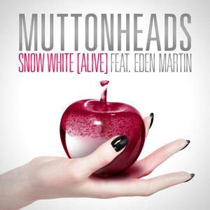 MUTTONHEADS feat EDEN MARTIN - Snow White (Alive)