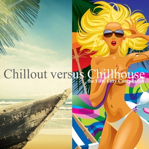 VARIOUS - Chillout Versus Chillhouse: The Fifty Fifty Compilation