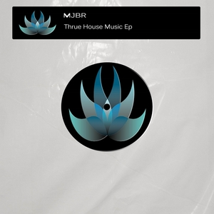 MJBR - Thrue House Music EP