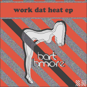 B MORE, Bart - Work Dat Heat - EP