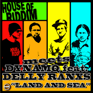 DYNAMQ feat DELLY RANKS meets HOUSE OF RIDDIM - Land & Sea