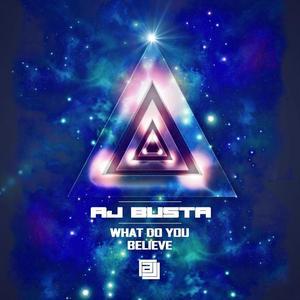 AJ BUSTA - What Do You Believe