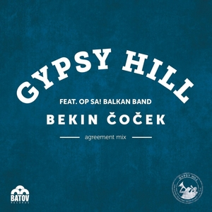 GYPSY HILL feat OP SA BALKAN BAND - Bekin Cocek (Agreement Mix)