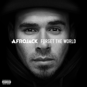 AFROJACK - Forget The World (Explicit Deluxe)