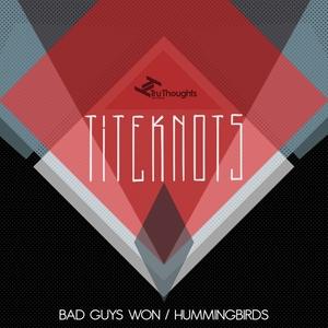 TITEKNOTS - Bad Guys Won/Hummingbirds