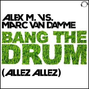 ALEX M vs MARC VAN DAMME - Bang The Drum (Allez Allez)