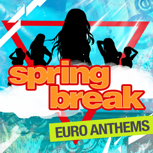 VARIOUS - Spring Break - Euro Anthems