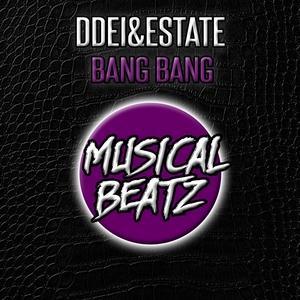 DDEI&ESTATE - Bang Bang!