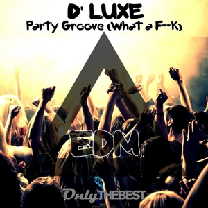 D LUXE - Party Groove (What A F**k) (EDM)