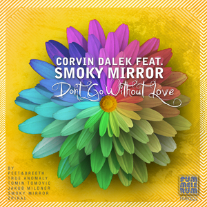 DALEK, Corvin feat SMOKY MIRROR - Don't Go Without Love (remixes)
