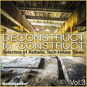 VARIOUS - Deconstruct To Construct Vol 3 - Selection Of Asthetic Tech-House Tunes