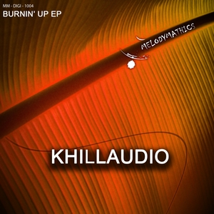 KHILLAUDIO - Burnin' Up EP