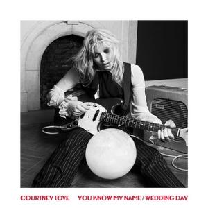 LOVE, Courtney - You Know My Name/Wedding Day