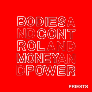 PRIESTS - Bodies & Control & Money & Power