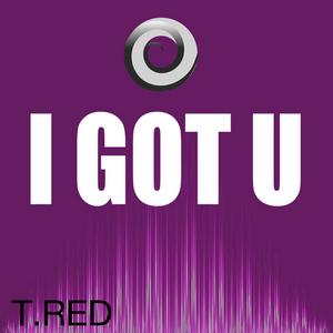 T RED - I Got U