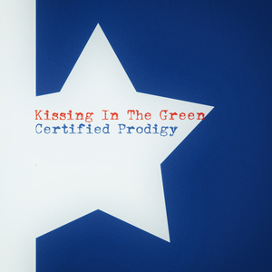 CERTIFIED PRODIGY - Kissing In The Green