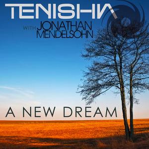 TENISHIA/JONATHAN MENDELSOHN - A New Dream