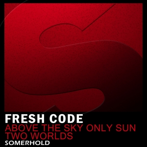 FRESH CODE - Above The Sky Only Sun/Two Worlds