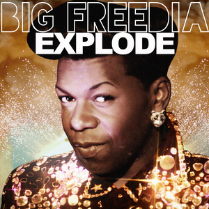 BIG FREEDIA - Explode