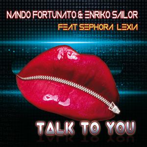 FORTUNATO, Nando/ENRIKO SAILOR feat SEPHORA LEXIA - Talk To You