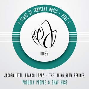 IOTTI, Jacopo/FRANKO LOPEZ - The Living Glow Remixes - 2 Years Of Innocent Music - Part 1