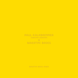 KALKBRENNER, Paul - Gebrunn Gebrunn (Maertini Broes Remix)