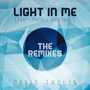 DAVID THULIN feat NICOLE CROTEAU - Light In Me (The Remixes)