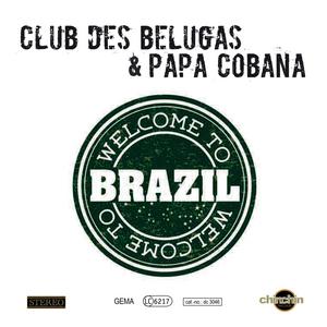 CLUB DES BELUGAS/PAPA COBANA - Welcome To Brazil