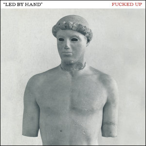 FUCKED UP - Led By Hand