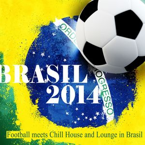 VARIOUS - Brasil 2014 (Football Meets Chill House & Lounge In Brasil)