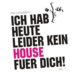 VARIOUS - Ich Hab Heute Leider Kein House Fuer Dich!